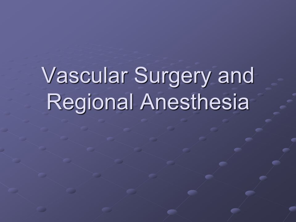 Vascular Surgery and Regional Anesthesia
