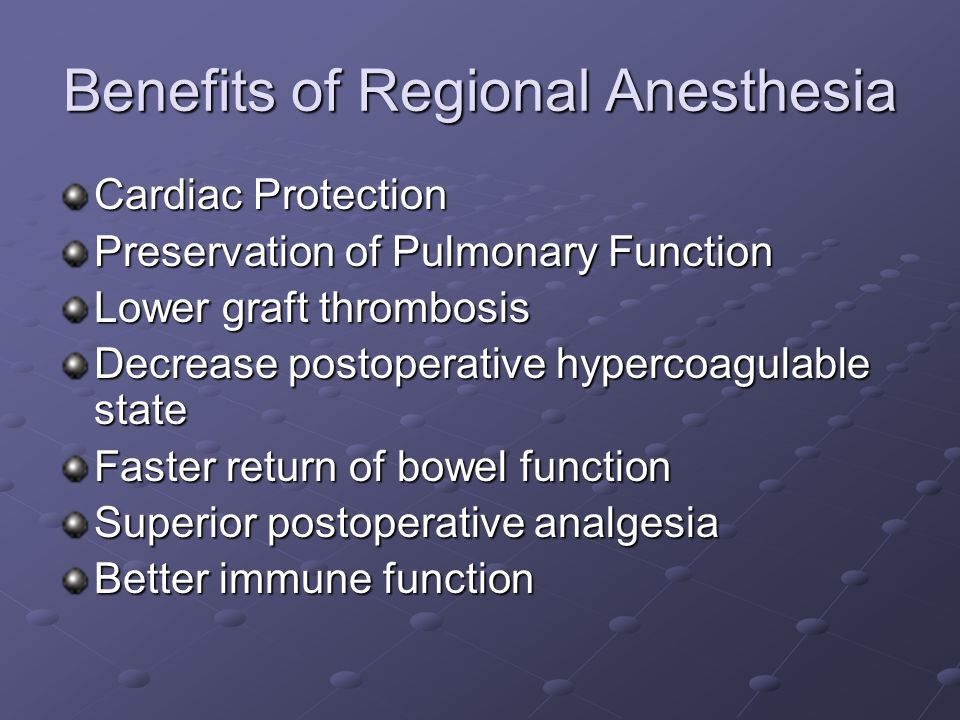 Benefits of Regional Anesthesia Cardiac Protection Preservation of Pulmonary Function Lower graft thrombosis Decrease postoperative hypercoagulable state Faster return of bowel function Superior postoperative analgesia Better immune function