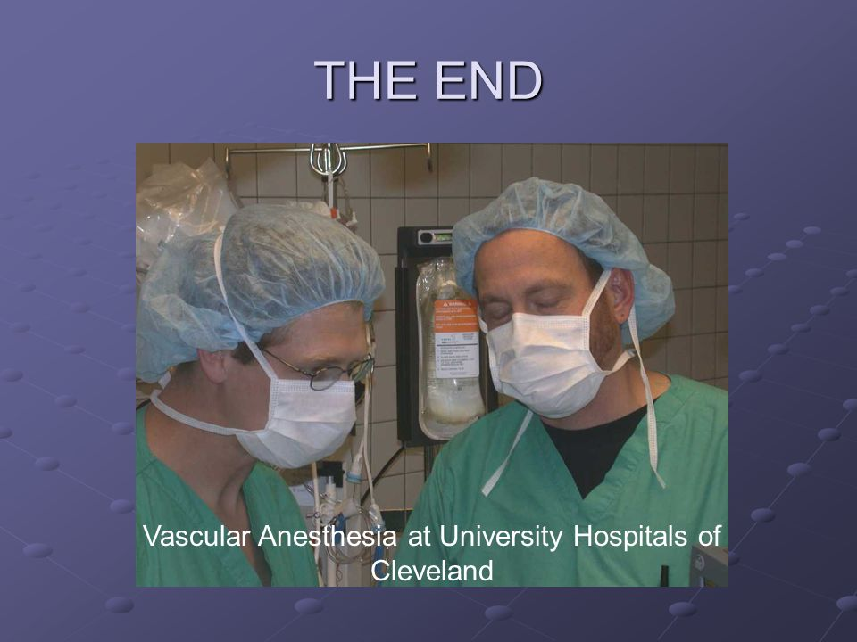 THE END Vascular Anesthesia at University Hospitals of Cleveland