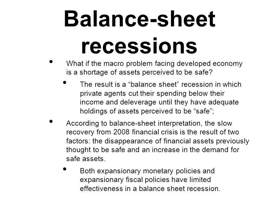 Balance-sheet recessions What if the macro problem facing developed economy is a shortage of assets perceived to be safe.