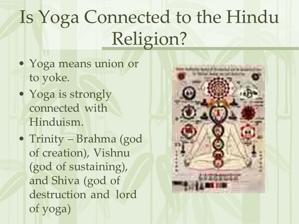 Is Yoga Connected to the Hindu Religion. Yoga means union or to yoke.