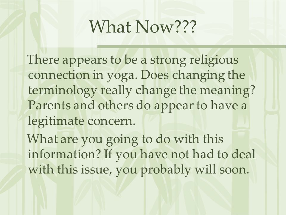 What Now . There appears to be a strong religious connection in yoga.