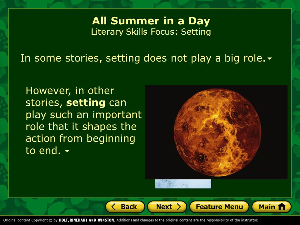 A storys setting can tell us about weather time of day historical period or era (past, present, or future) All Summer in a Day Literary Skills Focus: Setting
