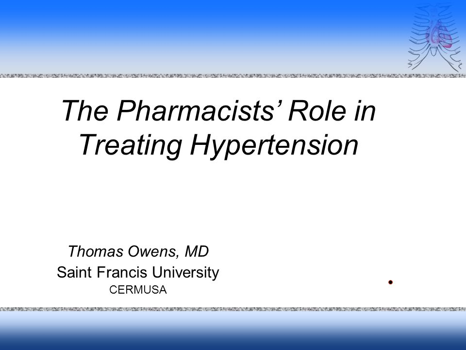 The Pharmacists Role in Treating Hypertension Thomas Owens, MD Saint Francis University CERMUSA