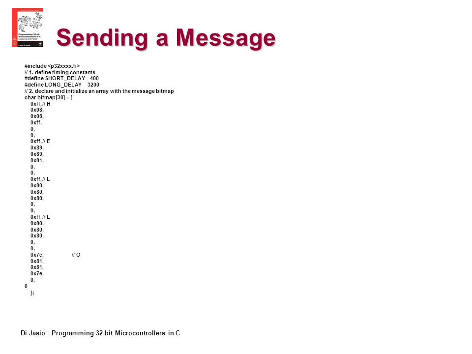 Di Jasio - Programming 32-bit Microcontrollers in C Sending a Message #include // 1.