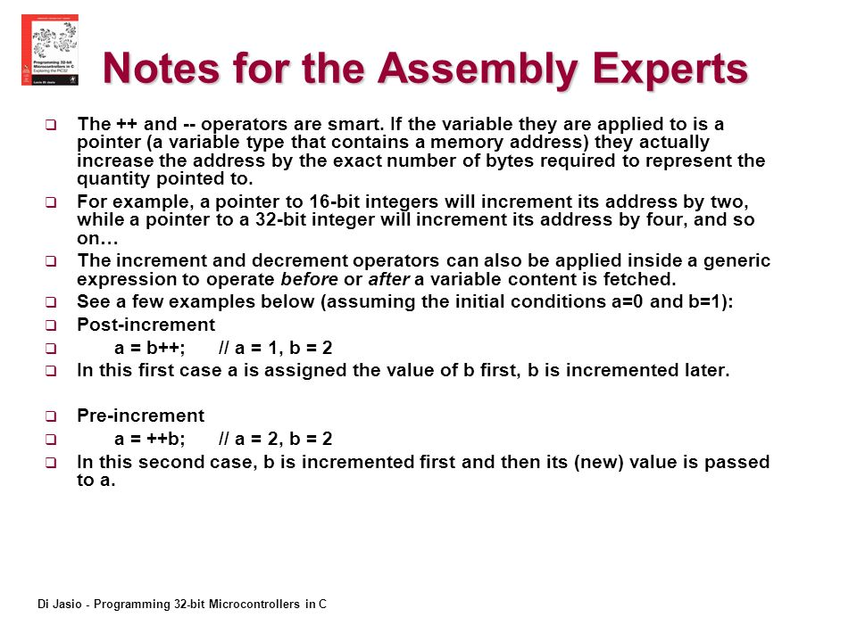 Di Jasio - Programming 32-bit Microcontrollers in C Notes for the Assembly Experts The ++ and -- operators are smart.