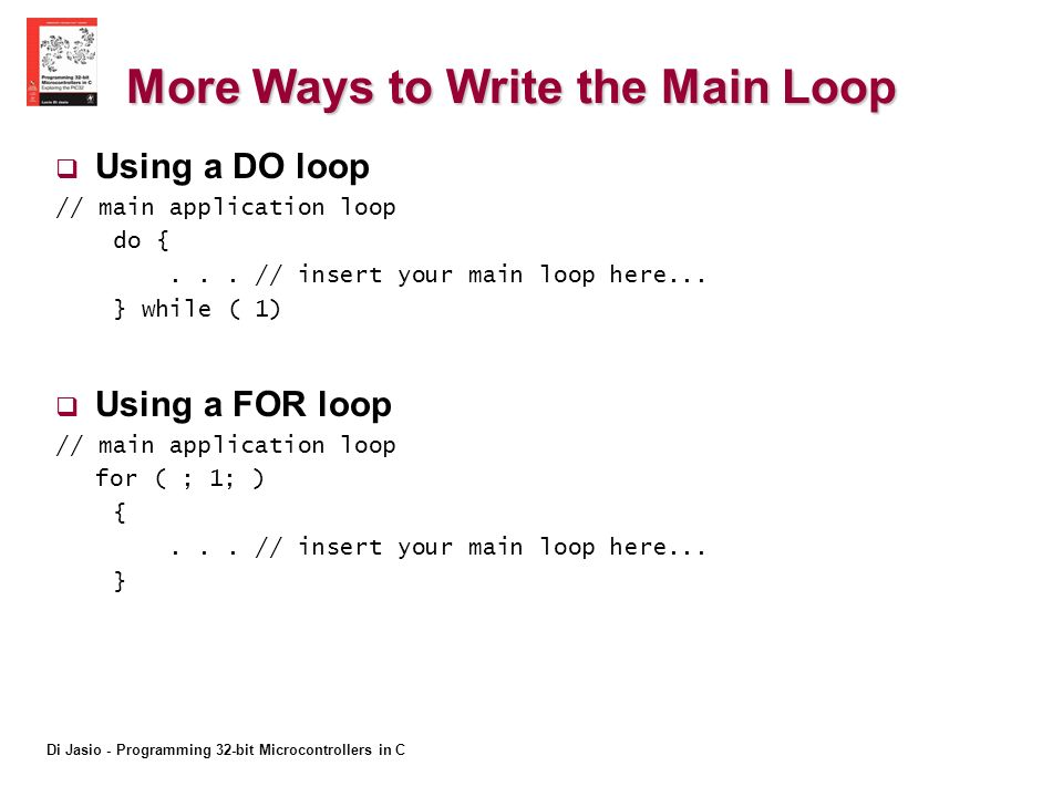 Di Jasio - Programming 32-bit Microcontrollers in C More Ways to Write the Main Loop Using a DO loop // main application loop do {...