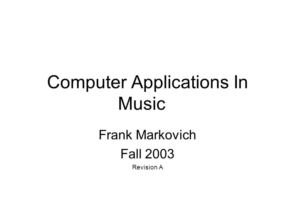 Computer Applications In Music Frank Markovich Fall 2003 Revision A