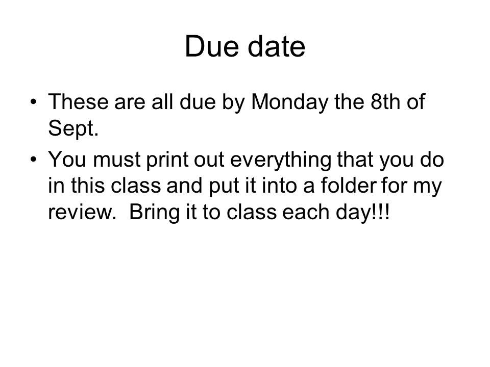 Due date These are all due by Monday the 8th of Sept.
