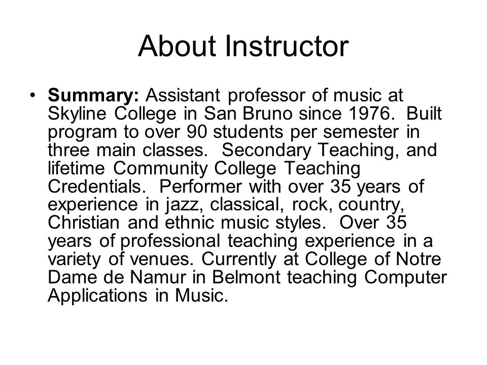 About Instructor Summary: Assistant professor of music at Skyline College in San Bruno since 1976.