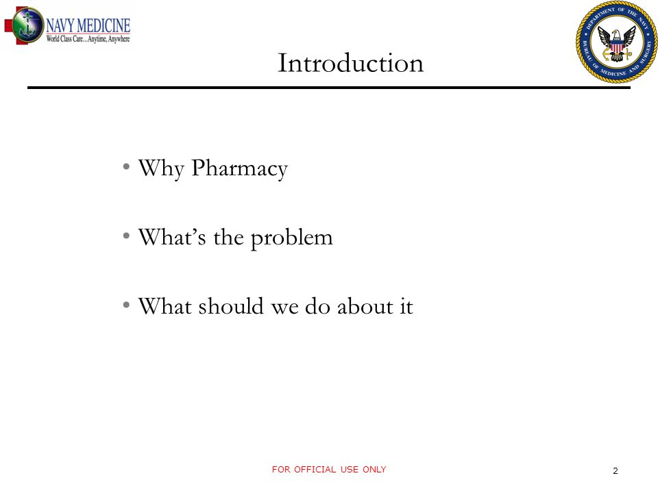 Introduction Why Pharmacy Whats the problem What should we do about it FOR OFFICIAL USE ONLY 2