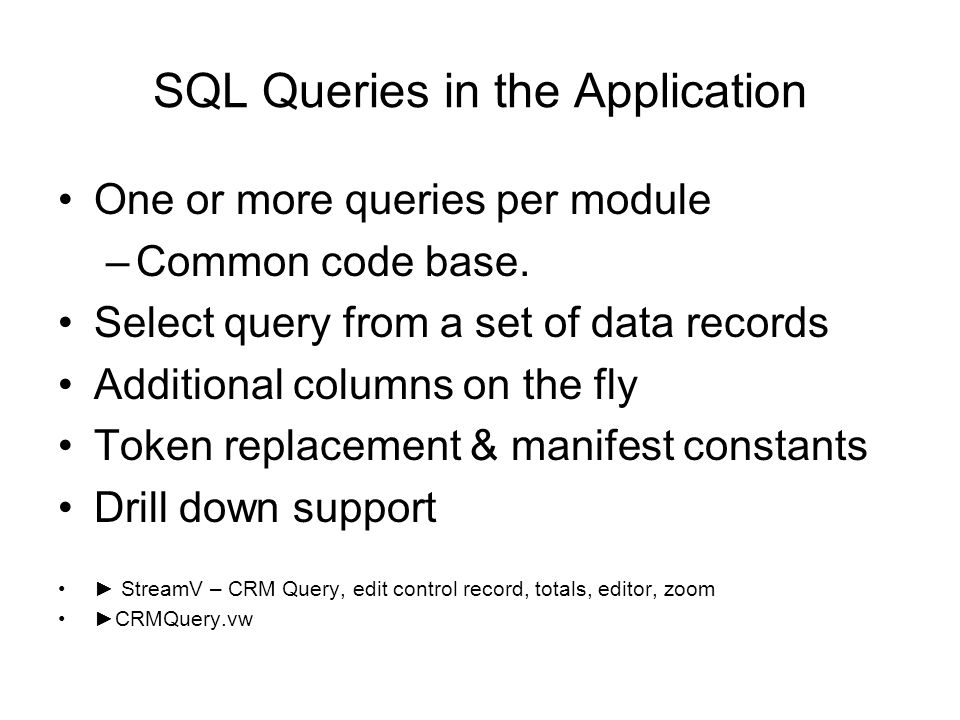 SQL Queries in the Application One or more queries per module –Common code base.