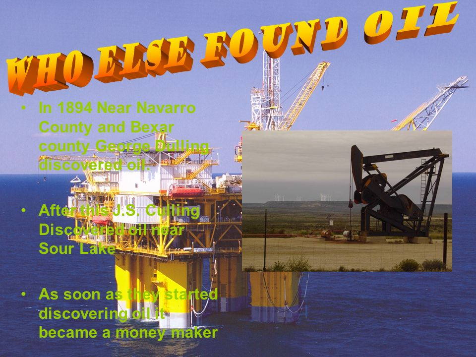 In 1894 Near Navarro County and Bexar county George Dulling discovered oil.