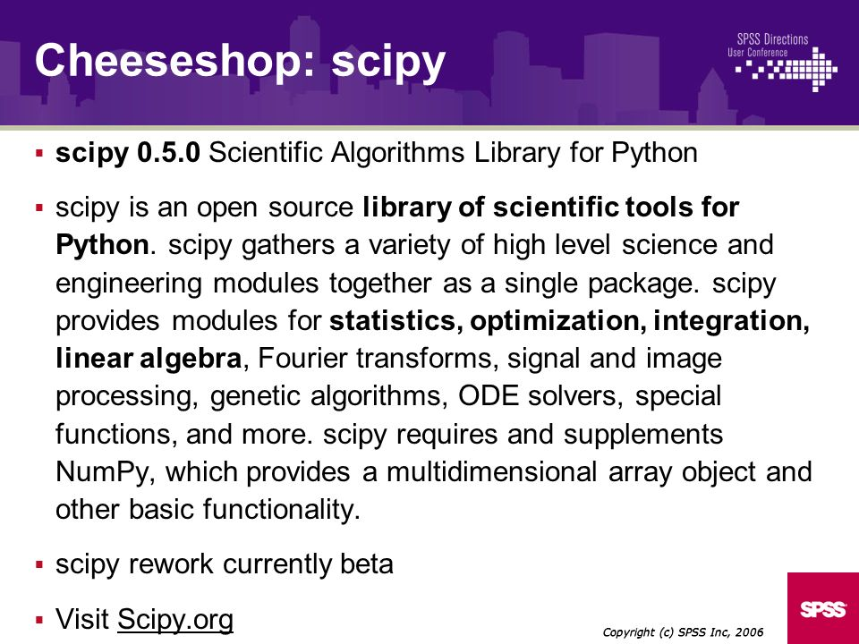 scipy Scientific Algorithms Library for Python scipy is an open source library of scientific tools for Python.
