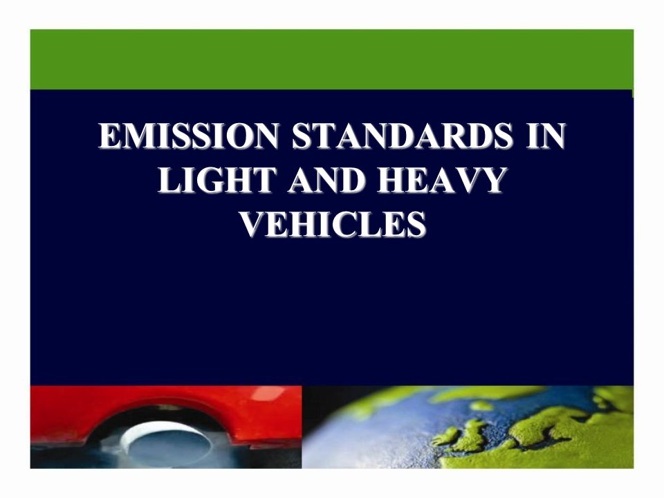 EMISSION STANDARDS IN LIGHT AND HEAVY VEHICLES