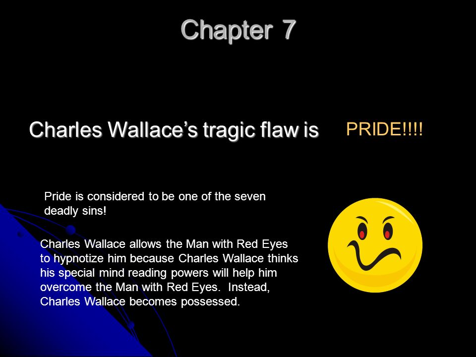 Chapter 7 Charles Wallaces tragic flaw is PRIDE!!!.