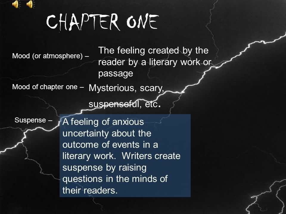 Chapter 1 CHAPTER ONE Mood (or atmosphere) – The feeling created by the reader by a literary work or passage Mood of chapter one – Mysterious, scary, suspenseful, etc.