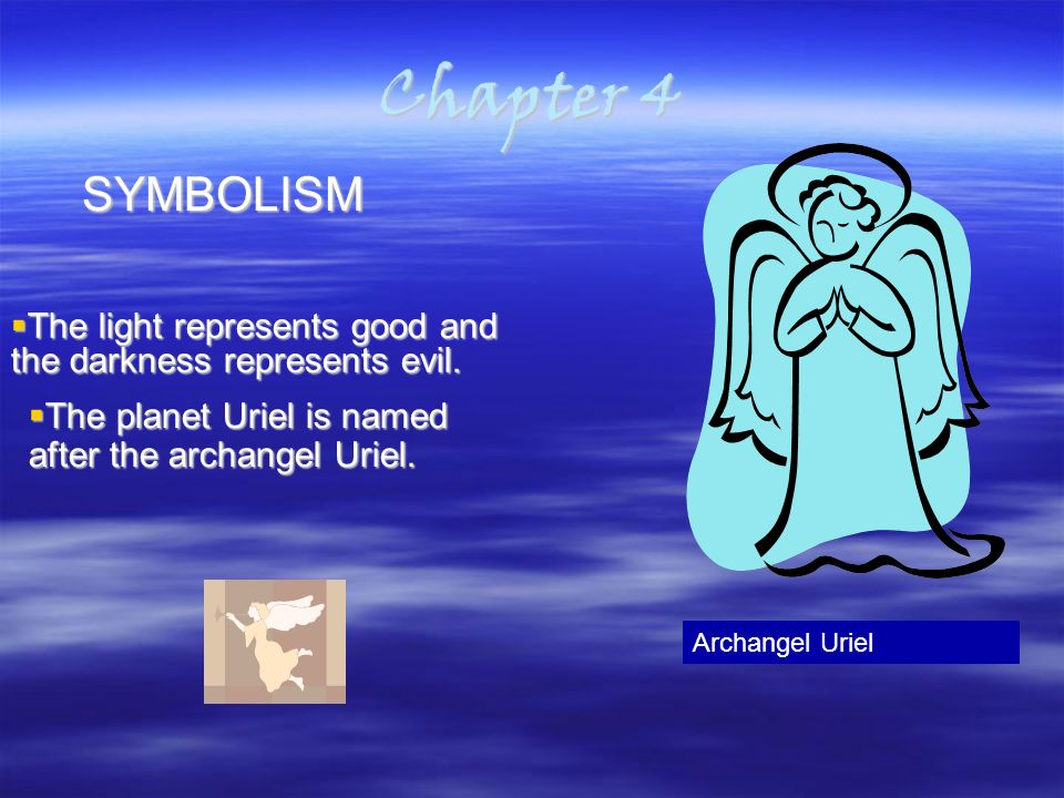 Chapter 4 SYMBOLISM Archangel Uriel The light represents good and the darkness represents evil.