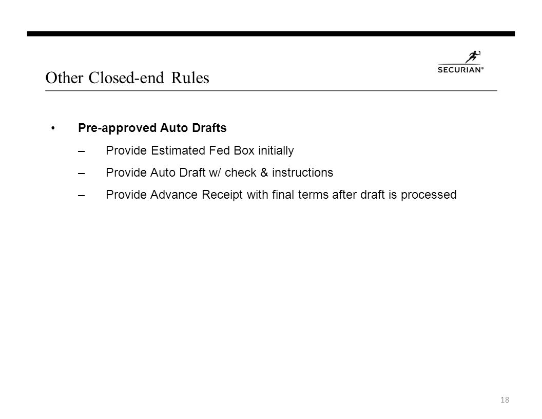 Other Closed-end Rules Pre-approved Auto Drafts –Provide Estimated Fed Box initially –Provide Auto Draft w/ check & instructions –Provide Advance Receipt with final terms after draft is processed 18