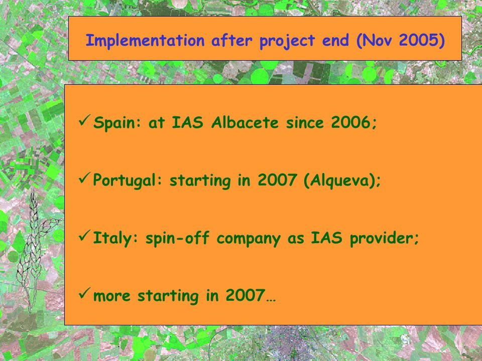 Spain: at IAS Albacete since 2006; Portugal: starting in 2007 (Alqueva); Italy: spin-off company as IAS provider; more starting in 2007… Implementation after project end (Nov 2005)