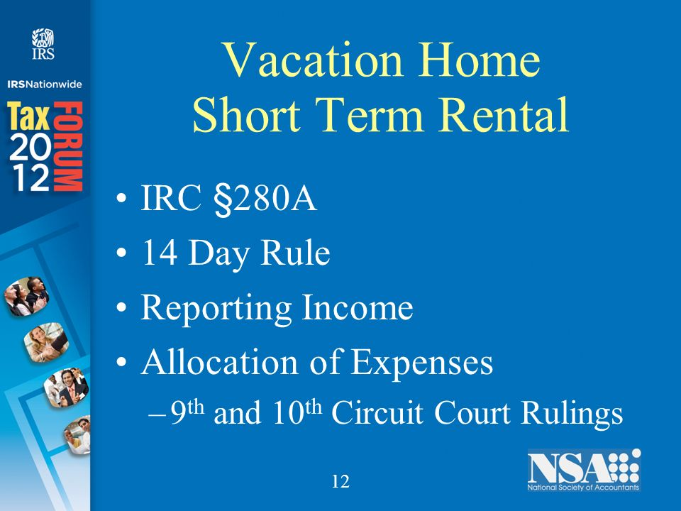 12 Vacation Home Short Term Rental IRC §280A 14 Day Rule Reporting Income Allocation of Expenses –9 th and 10 th Circuit Court Rulings