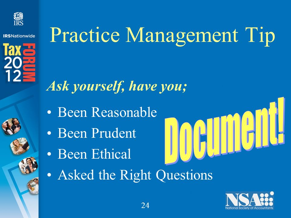 24 Practice Management Tip Ask yourself, have you; Been Reasonable Been Prudent Been Ethical Asked the Right Questions