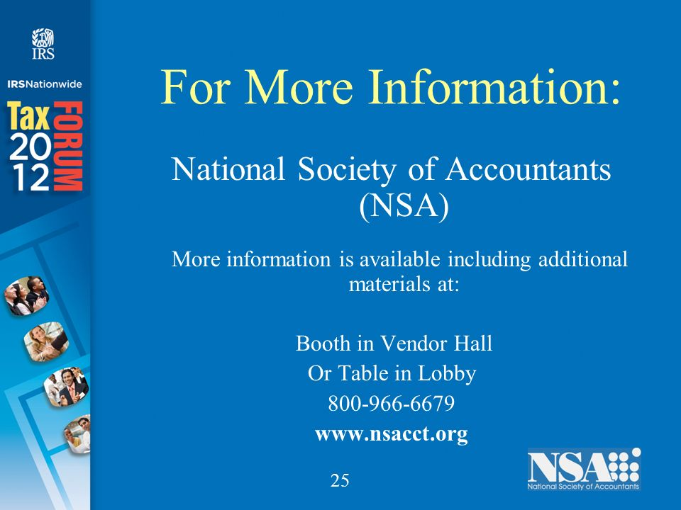 25 For More Information: National Society of Accountants (NSA) More information is available including additional materials at: Booth in Vendor Hall Or Table in Lobby 800-966-6679 www.nsacct.org