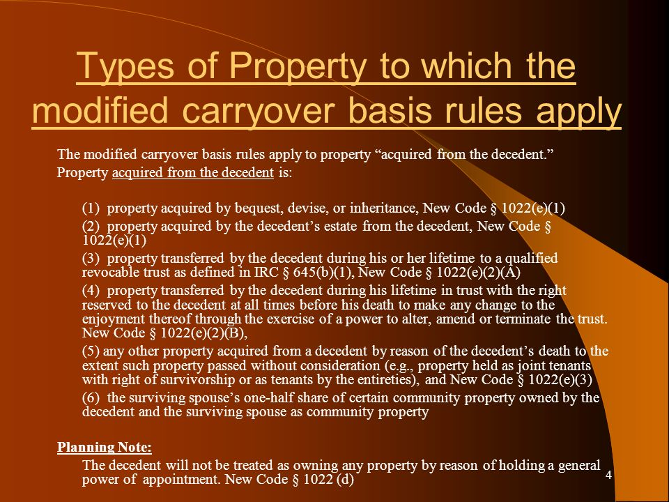 4 Types of Property to which the modified carryover basis rules apply The modified carryover basis rules apply to property acquired from the decedent.