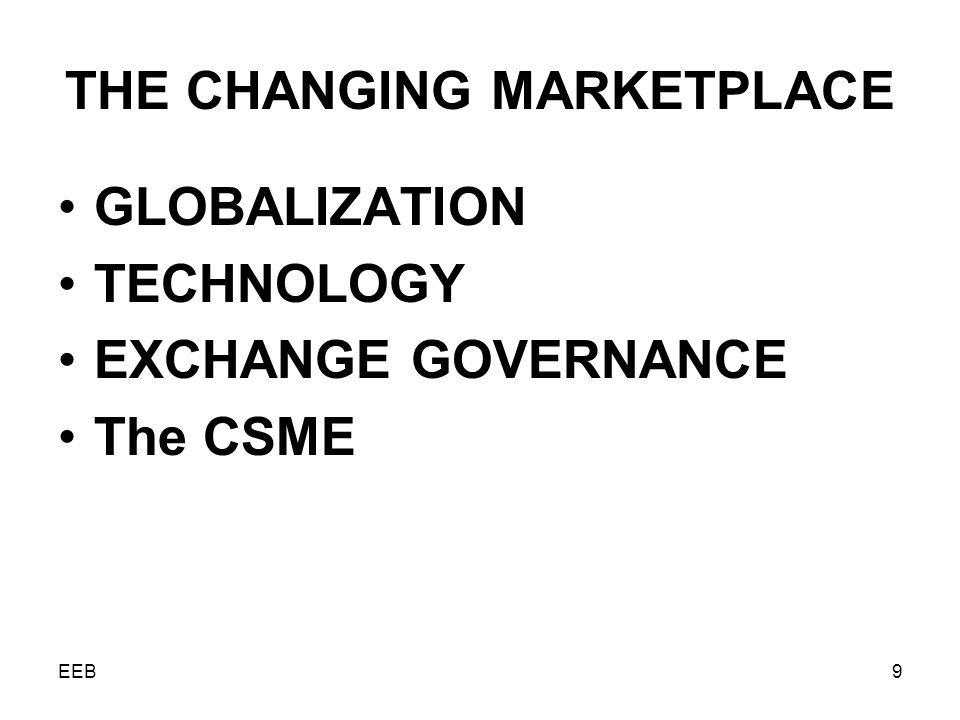 EEB9 THE CHANGING MARKETPLACE GLOBALIZATION TECHNOLOGY EXCHANGE GOVERNANCE The CSME