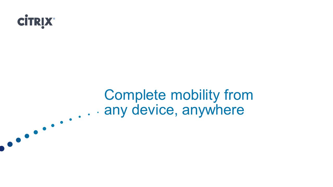 Complete mobility from any device, anywhere