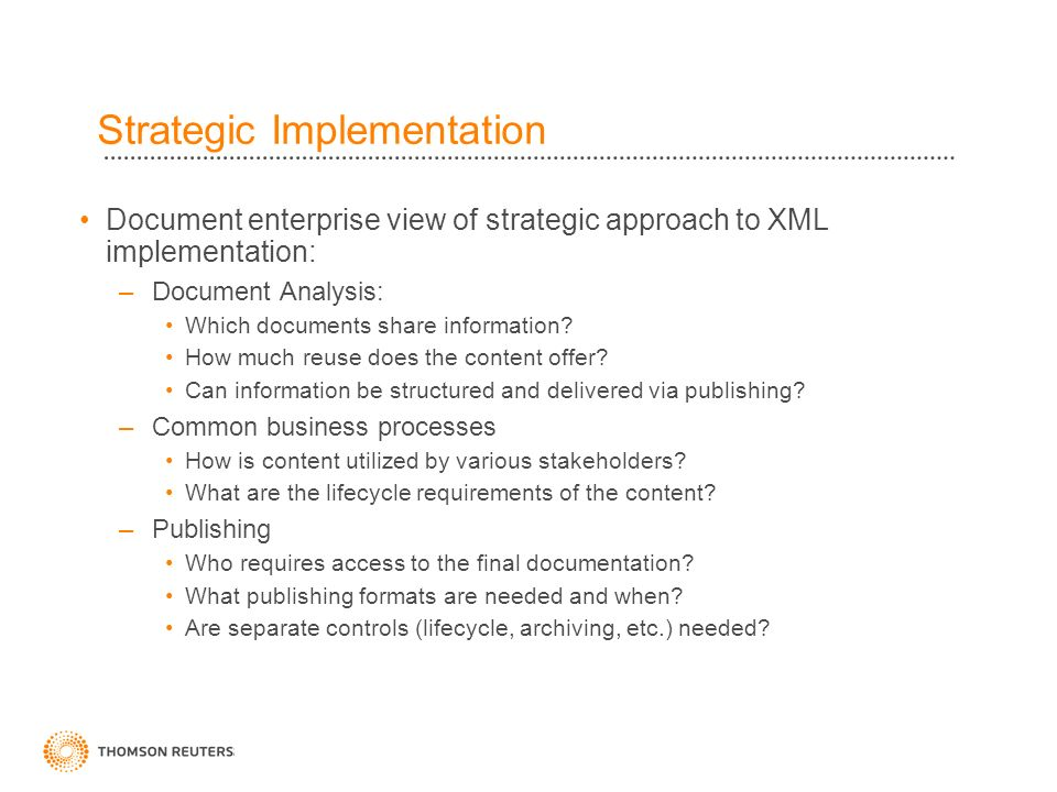 Strategic Implementation Document enterprise view of strategic approach to XML implementation: –Document Analysis: Which documents share information.
