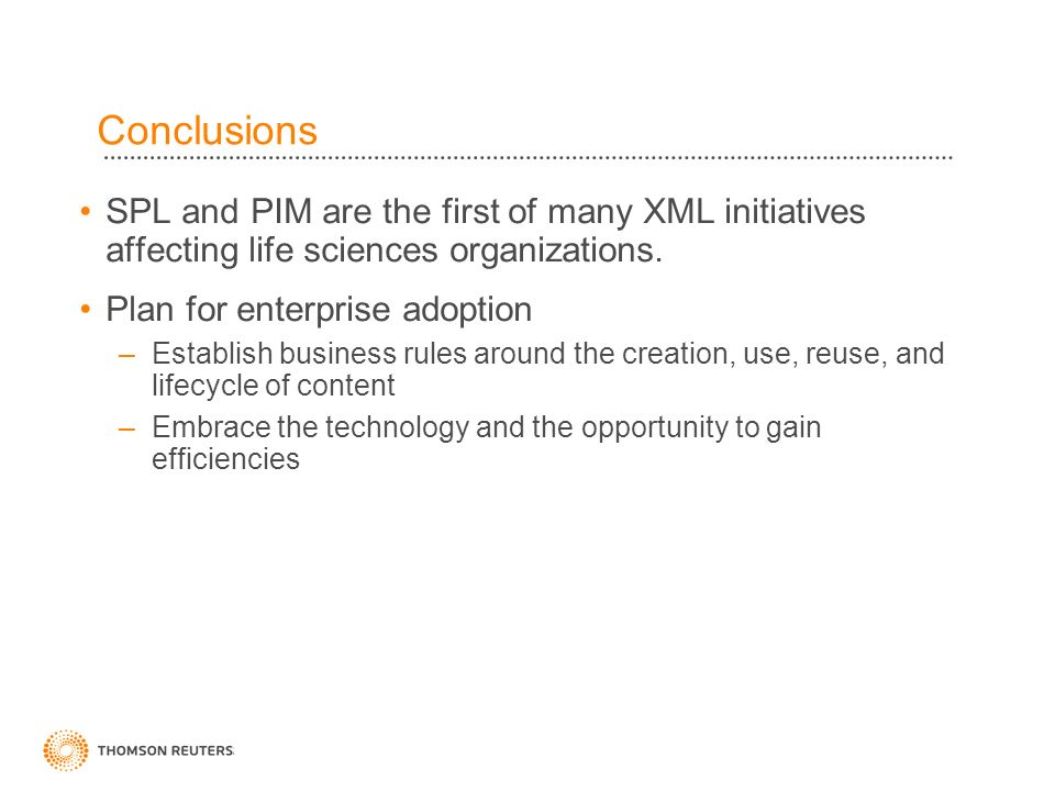 Conclusions SPL and PIM are the first of many XML initiatives affecting life sciences organizations.