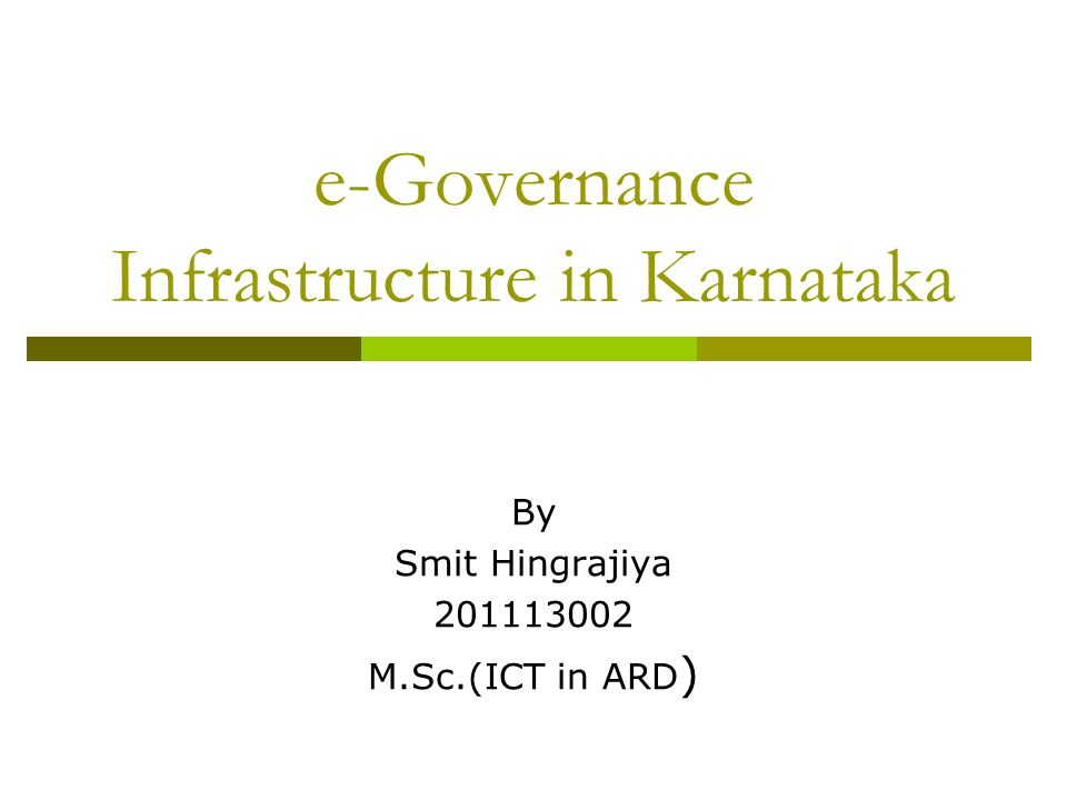 e-Governance Infrastructure in Karnataka By Smit Hingrajiya M.Sc.(ICT in ARD )