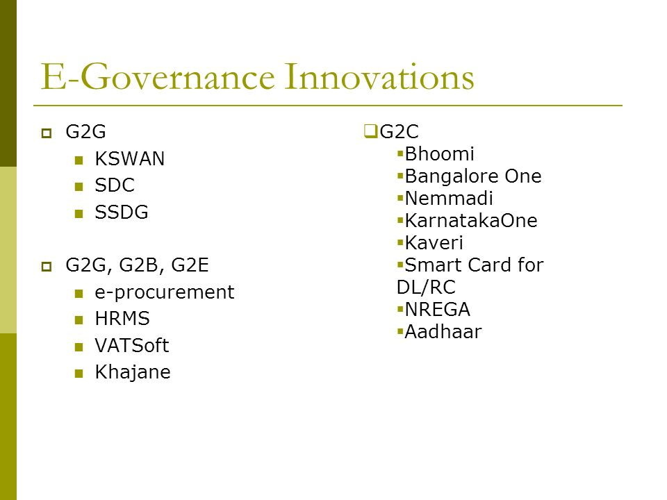 E-Governance Innovations G2G KSWAN SDC SSDG G2G, G2B, G2E e-procurement HRMS VATSoft Khajane G2C Bhoomi Bangalore One Nemmadi KarnatakaOne Kaveri Smart Card for DL/RC NREGA Aadhaar