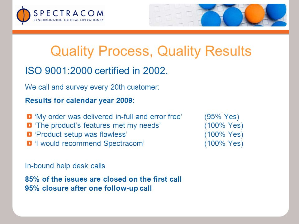 Quality Process, Quality Results ISO 9001:2000 certified in 2002.