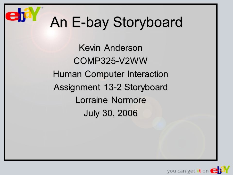An E-bay Storyboard Kevin Anderson COMP325-V2WW Human Computer Interaction Assignment 13-2 Storyboard Lorraine Normore July 30, 2006