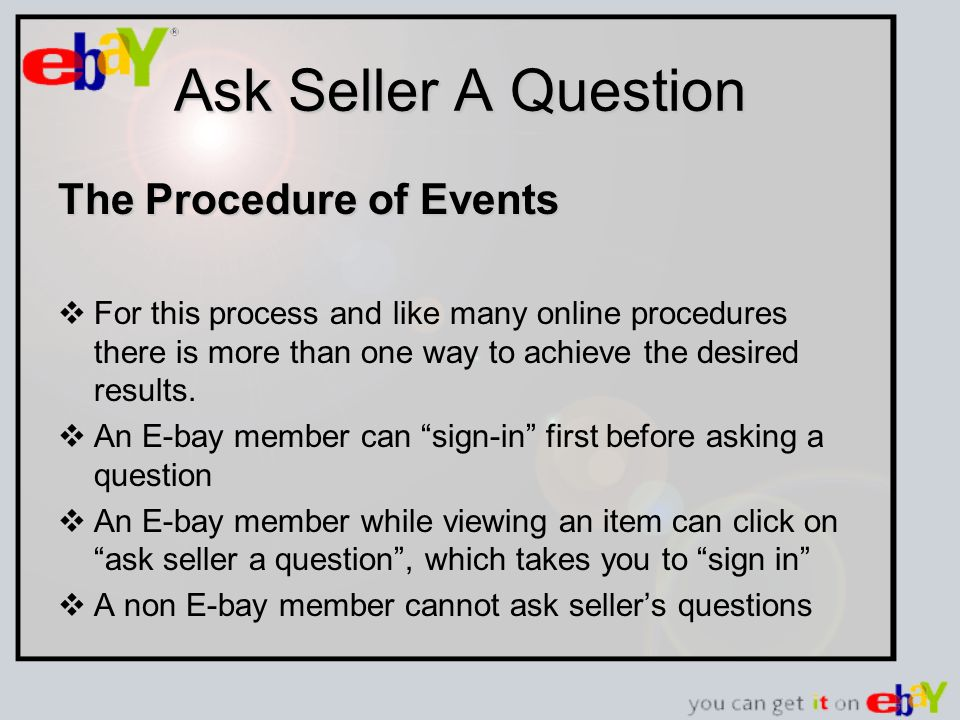 Ask Seller A Question The Procedure of Events For this process and like many online procedures there is more than one way to achieve the desired results.