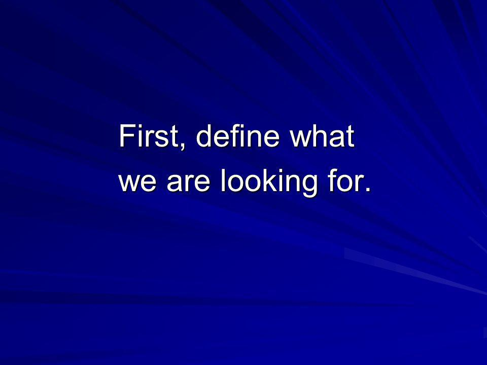 First, define what we are looking for.