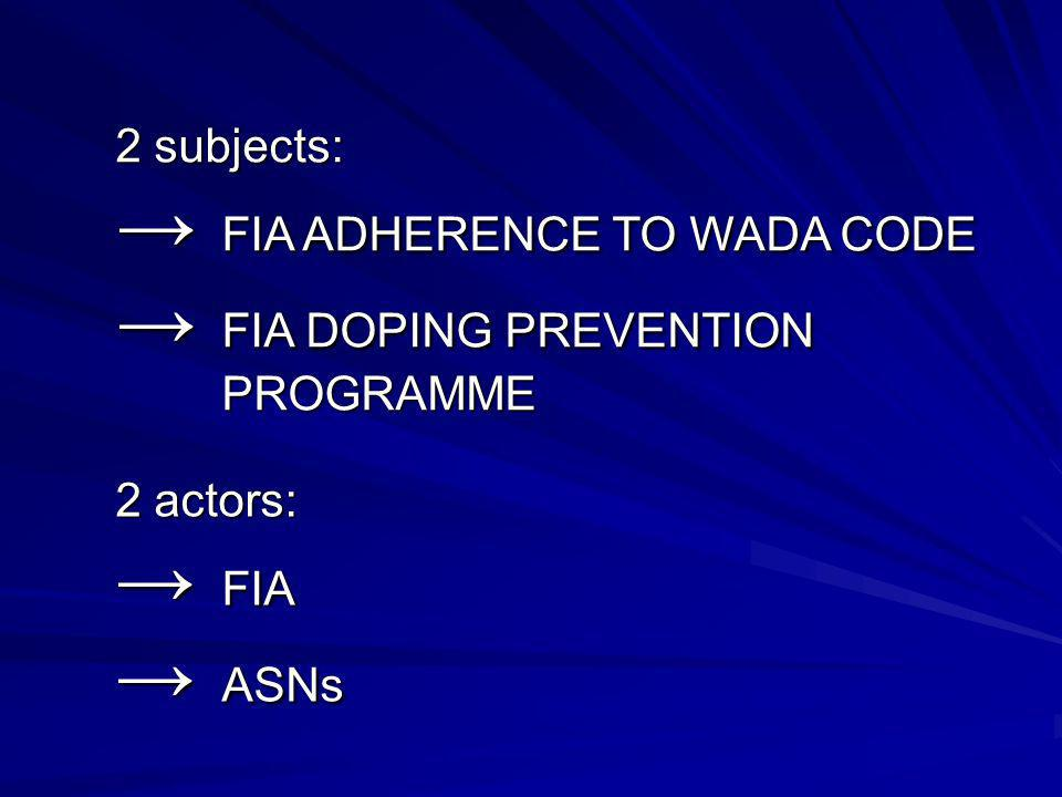 2 subjects: FIA ADHERENCE TO WADA CODE FIA DOPING PREVENTION PROGRAMME 2 actors: FIA ASNs