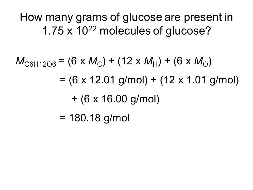 How many grams of glucose are present in 1.75 x molecules of glucose.