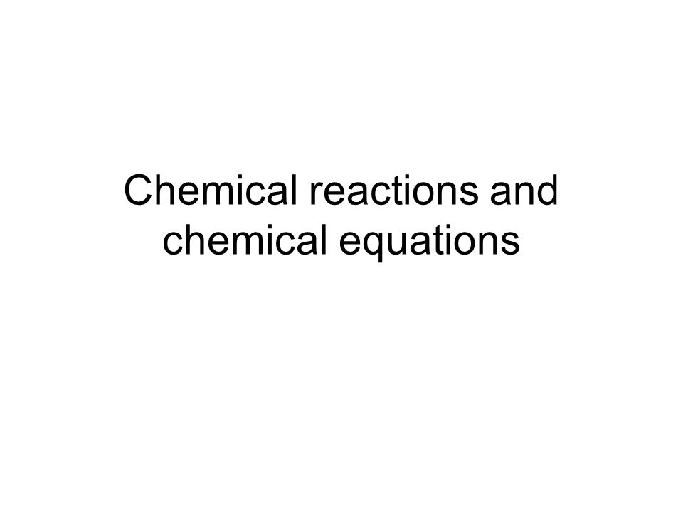 Chemical reactions and chemical equations