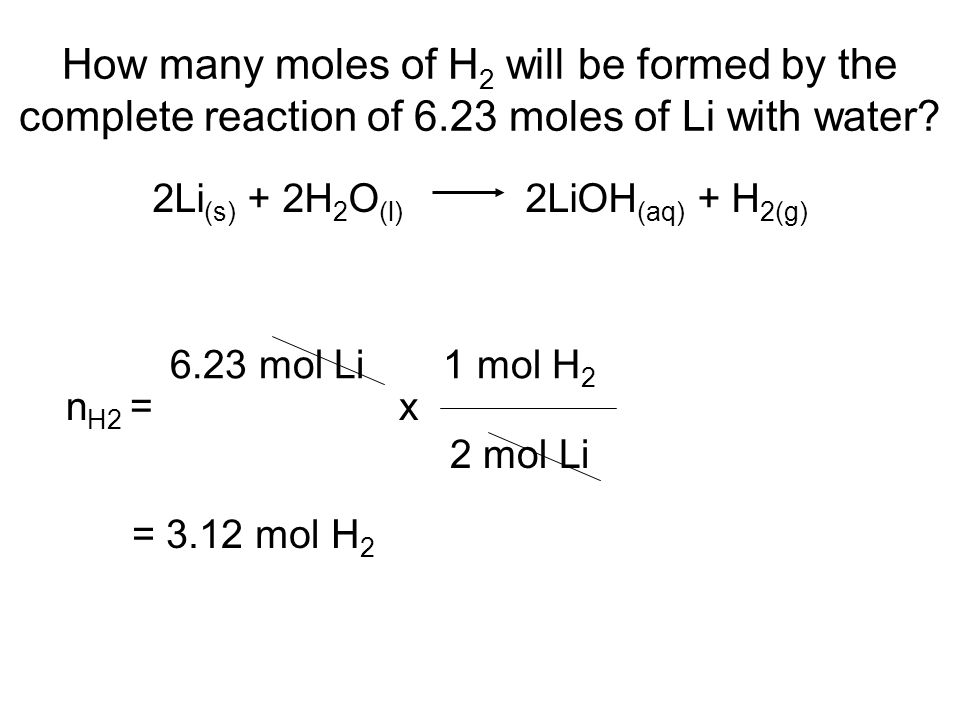 How many moles of H 2 will be formed by the complete reaction of 6.23 moles of Li with water.