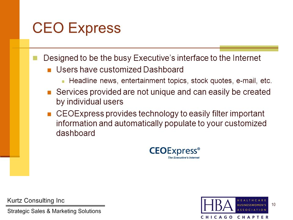 CEO Express Designed to be the busy Executives interface to the Internet Users have customized Dashboard Headline news, entertainment topics, stock quotes,  , etc.