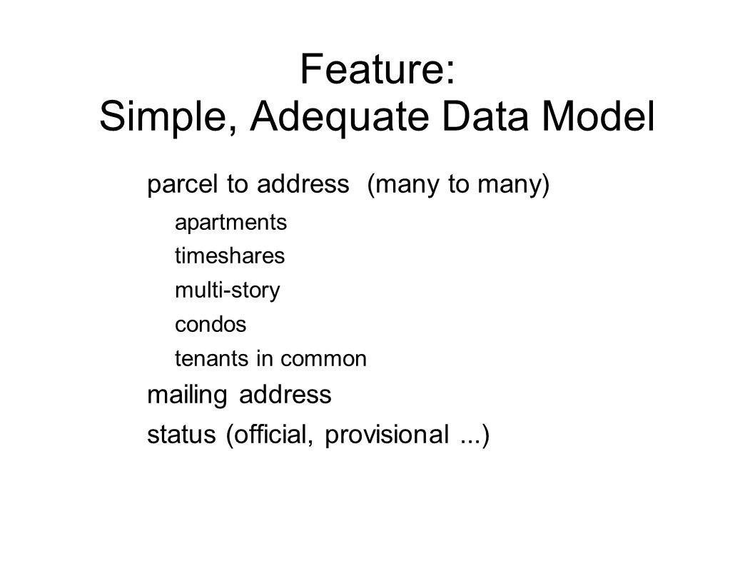 Feature: Simple, Adequate Data Model parcel to address (many to many) apartments timeshares multi-story condos tenants in common mailing address status (official, provisional...)