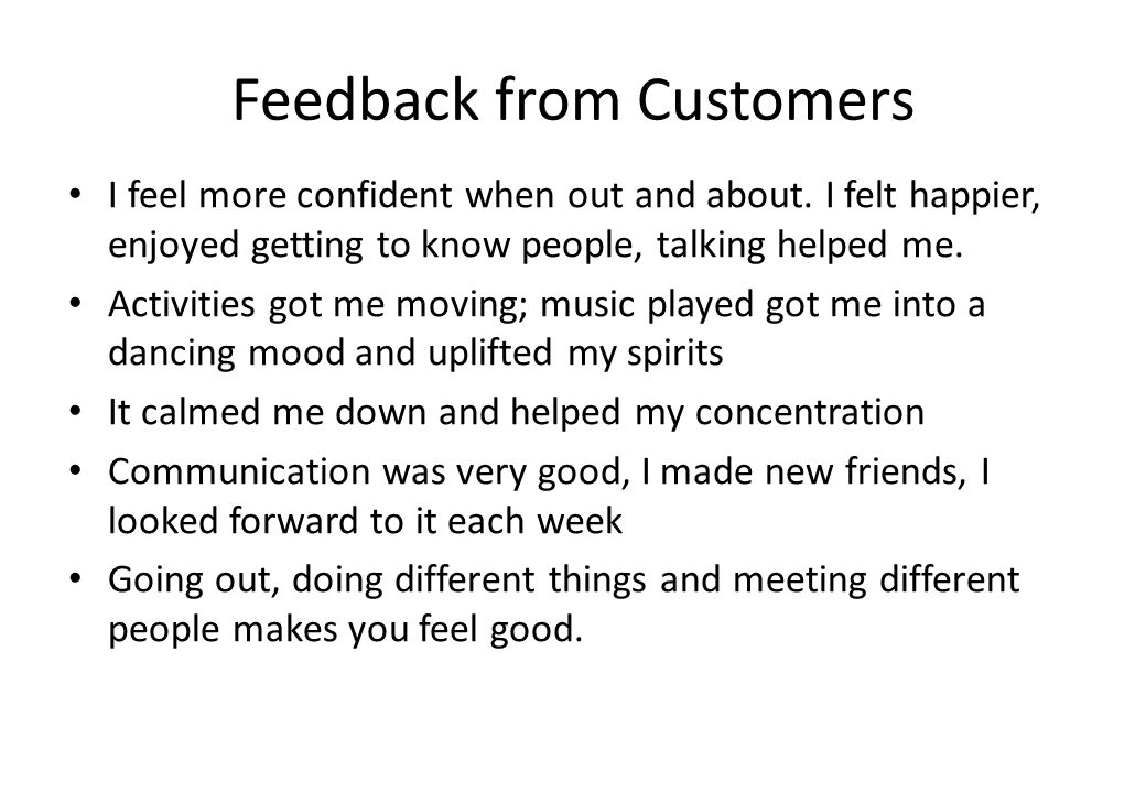 Feedback from Customers I feel more confident when out and about.