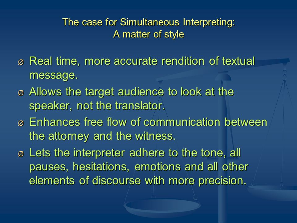 The case for Simultaneous Interpreting: A matter of style Ø Real time, more accurate rendition of textual message.