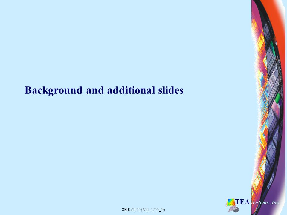 SPIE (2005) Vol. 5755_16 TEA Systems, Inc. Background and additional slides