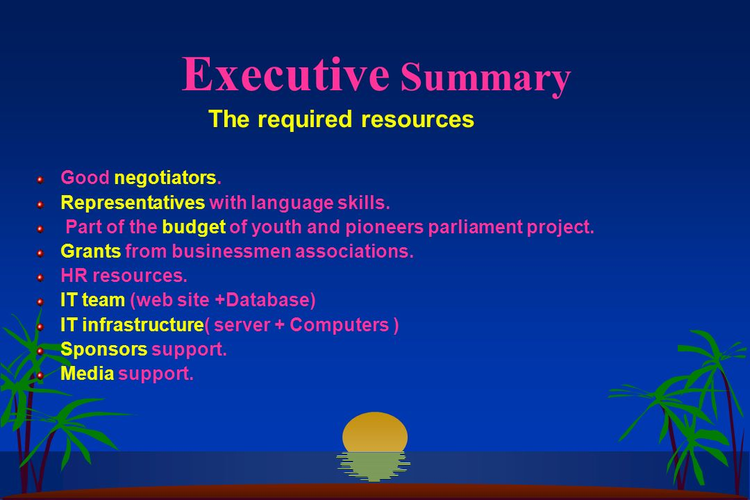 Executive Summary The required resources Good negotiators.