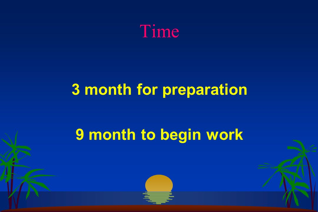 Time 3 month for preparation 9 month to begin work