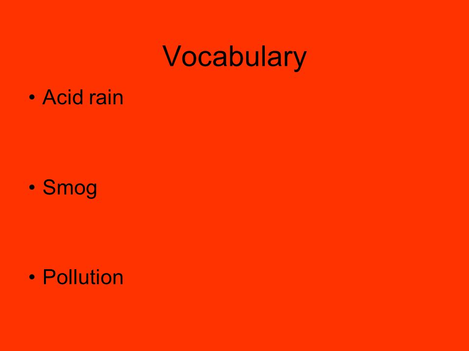 Vocabulary Acid rain Smog Pollution